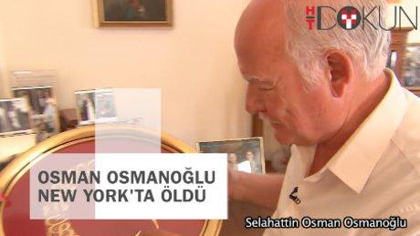Osman Osmanoğlu New york'ta öldü
