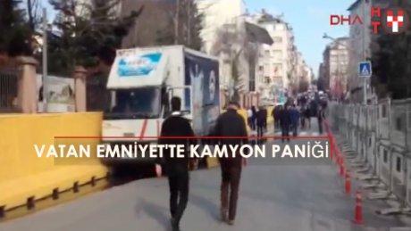 Vatan Emniyet'in önünde kamyon paniği