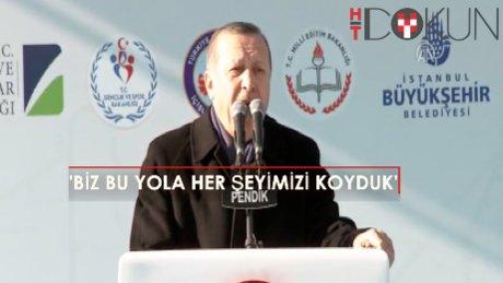 """Erdoğan: """"Bizler bu yola her şeyimizi koyduk"""""""