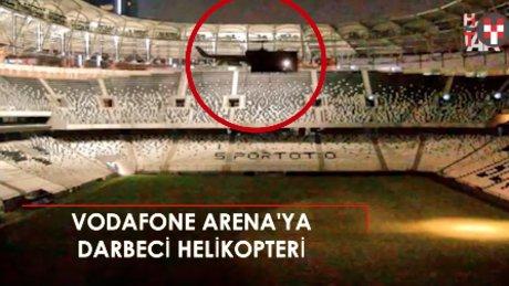 Darbeciler Vodafone Arena'ya böyle helikopter indirmişti!