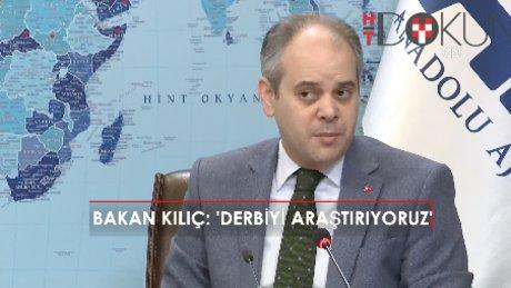 Gençlik ve Spor Bakanı Kılıç: 'Derbiyi inceliyoruz'