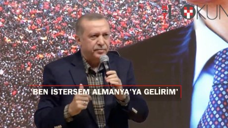 """Erdoğan: """"Ben istersem Almanya'ya giderim"""""""