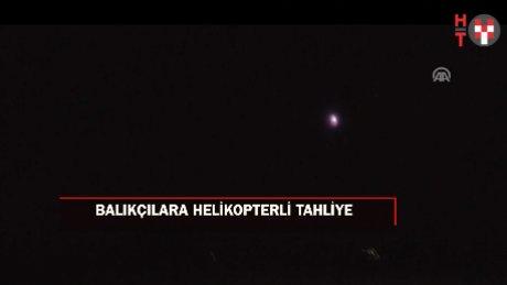Mahsur kalan balıkçılara helikopterli tahliye