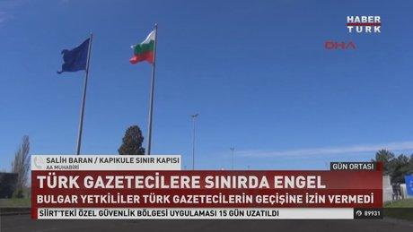 Bulgaristan Türk gazetecileri ülkeye sokmadı!