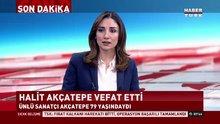 Halit Akçatepe hayata veda etti