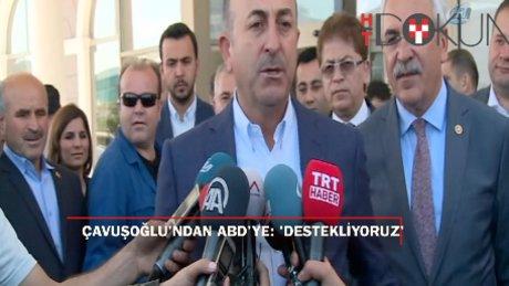 """Bakan Çavuşoğlu:""""ABD'nin müdahalesini yerinde buluyoruz"""""""