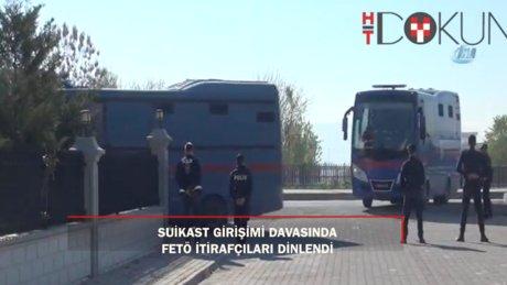 Erdoğan'a suikast davasında FETÖ itirafçıları dinlendi