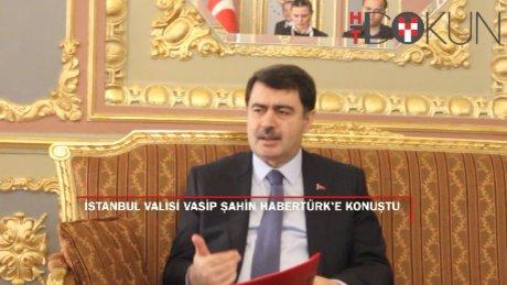 İstanbul Valisi Vasip Şahin kapılarını Habertürk'e açtı