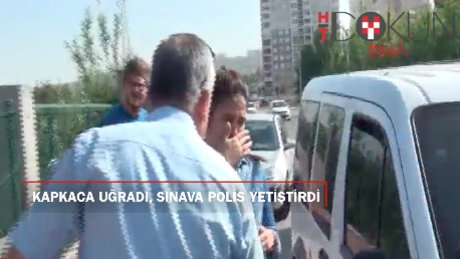 Kapkaca uğrayan kızı sınava polis yetiştirdi