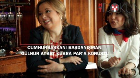 Cumhurbaşkanı Başdanışmanı Gülnur Aybet Kübra Par'a konuştu