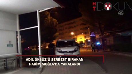 Adil Öksüz'ü serbest bırakan hakim Ortaca'da yakalandı