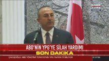 Çavuşoğlu'ndan ABD'nin YPG'ye silah yardımı kararına tepki