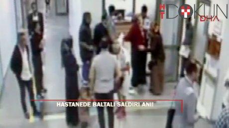 Hastanede baltalı saldırı kamerada!
