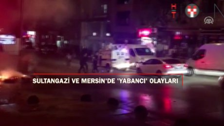 Sultangazi ve Mersin'de yabancı gerginliği sürüyor