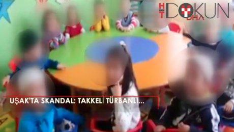 Uşak'ta miniklere takkeli ve türbanlı eğitim skandalı