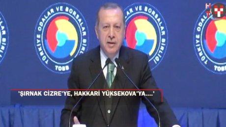 """Erdoğan: """"Şırnak Cizre'ye Hakkari de Yüksekova'ya dönüşecek"""""""