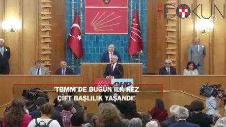 """Kılıçdaroğlu: """"Bugün TBMM ilk kez çift başlılığı yaşadı"""""""
