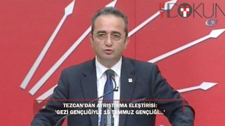 """Tezcan: """"Gezi ve 15 Temmuz gençlerimiz karşı karşıya getirilmek..."""""""