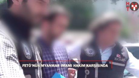 """FETÖ'nün """"Myanmar imamı"""" adliyeye sevk edildi"""