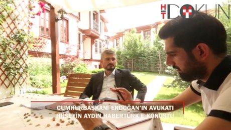 Cumhurbaşkanı Erdoğan'ın avukatı Hüseyin Aydın Habertürk'e konuştu