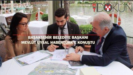Başakşehir Belediye Başkanı Mevlüt Uysal Habertürk'e konuştu