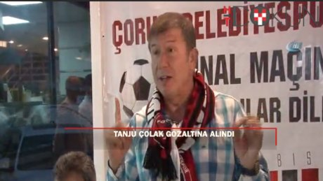 Tanju Çolak'a gözaltı
