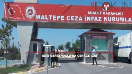 Enis Berberoğlu'na 1 günlük cenaze izni