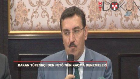Bakanı Tüfenkci, FETÖ'cülerin gümrüklerden kaçış denemelerini anlattı