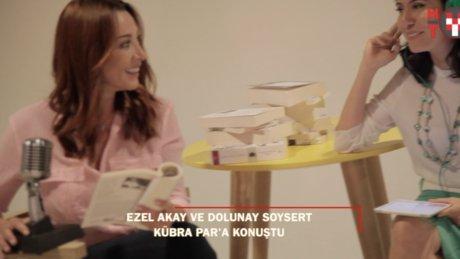 Ezel Akay ve Dolunay Soysert Kübra Par'a konuştu