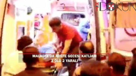 Malatya'da silahlı kavga: 3 ölü 2 yaralı