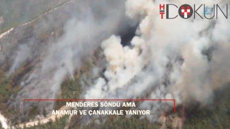 Menderes söndü ama Anamur ve Çanakkale yanıyor
