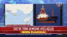 Türk gemisine Ege Denizi'nde Yunan ateşi!