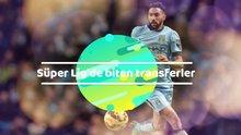 Süper Lig'de biten transferler