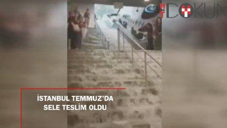 İstanbul temmuzda sele teslim