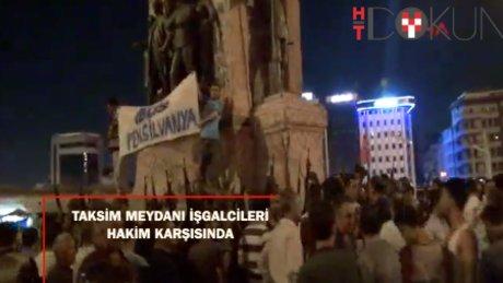15 Temmuz'da Taksim Meydanı'nı işgal edenler hakim karşısında