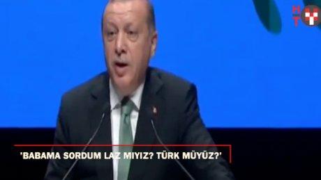 """Cumhurbaşkanı Erdoğan: """"Babama sordum biz Laz'mıyız Türk'müyüz?"""""""
