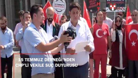 15 Temmuz Derneği'nden CHP'li vekil hakkında suç duyurusu