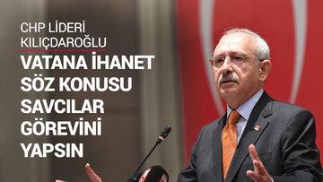 Kılıçdaroğlu savcıları göreve çağırdı
