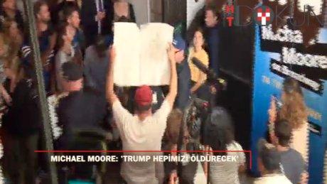 Michael Moore:'Trump hepimizi öldürecek'