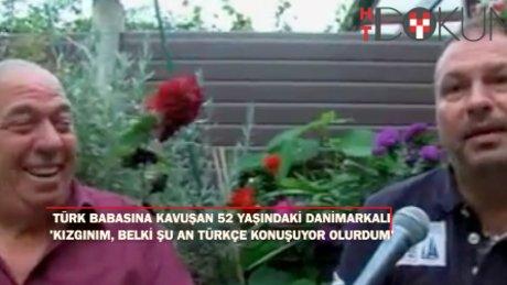 Hiç görmediği Türk babasına kavuşan Danimarkalı o anları anlattı