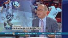 Fatih Altaylı, Kasımpaşa - Beşiktaş maçını değerlendirdi