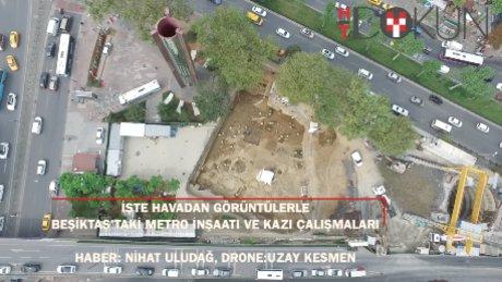 İşte Havadan görüntülerla Beşiktaş'taki metro inşaatı ve tarihi kazılar