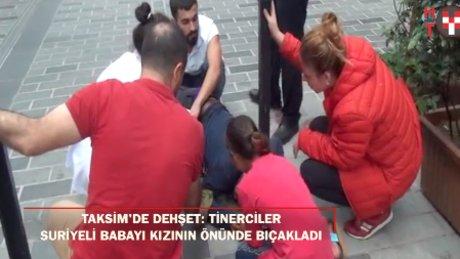 Taksim'de dehşet: Tinerciler Suriyeli babayı kızının önünde bıçakladı