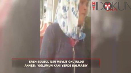 Eren Bülbül'ün annesi: Oğlumun kanı yerde kalmasın