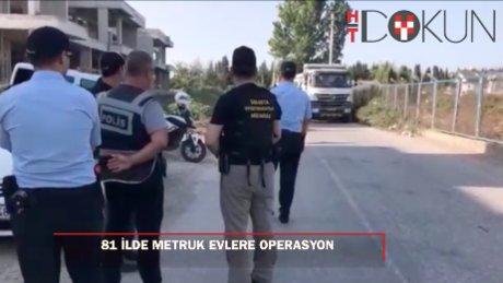 81 ilde metruk evlere operasyon