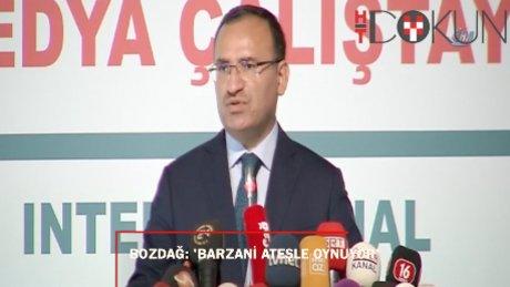 """Bekir Bozdağ: """"Barzani ateşle oynuyor"""""""