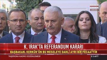 Başbakan Binali Yıldırım'dan Kuzey Irak'ta referandum kararına ilişkin açıklama