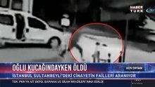 Sultanbeyli'de bir baba çocuğuna sarıldığı sırada başından vuruldu