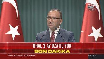 Hükümet Sözcüsü Bekir Bozdağ: OHAL'in 3 ay daha uzatılması karara bağlanmıştır