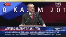 Erdoğan: Birileri Atatürk'e 'Atatürk' dedik diye senaryolar yazıyor